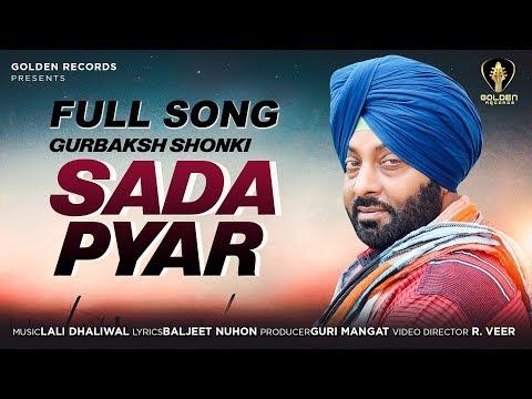 Full Song   Gurbaksh Shonki   Sada Pyar   Latest Punjabi 2018   Guri Mangat   Golden Records