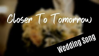 WEDDING MARCH: Closer To Tomorrow (with lyrics)