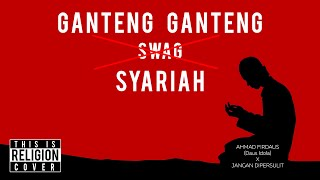 Ganteng Ganteng Syariah GGS Ganteng Ganteng Swag Religi Version