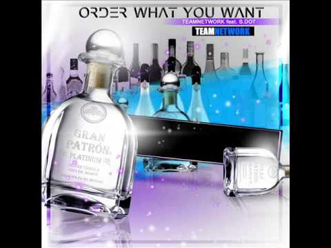 Order What You Want - TeamNetwork Feat. B.Dot
