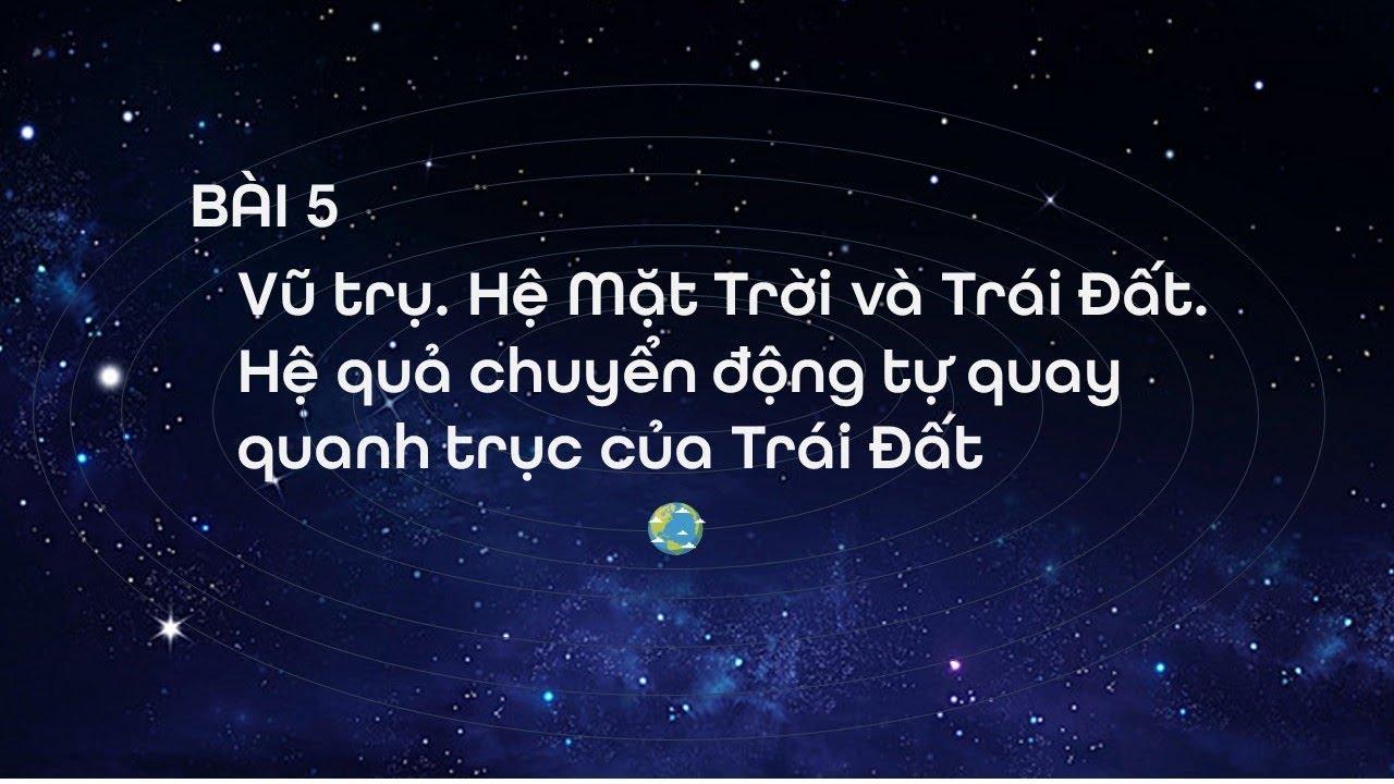 Địa lí 10 – Bài 5: Vũ trụ. Hệ Mặt Trời và Trái Đất. Hệ quả chuyển động … [OLM.VN]