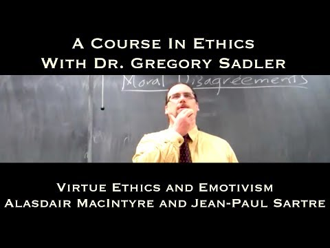 Virtue Ethics and Emotivism: Alasdair MacIntyre and Jean-Paul Sartre