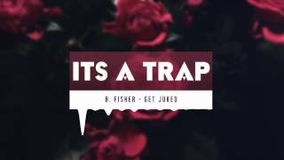 B. Fisher - Get Juked