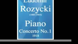 Ludomir Rozycki (1883-1953) : Piano Concerto No. 1 (1918)