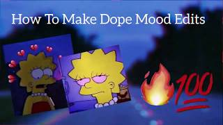 HOW TO MAKE DOPE MOOD EDIT//FOR BEGINNERS :)