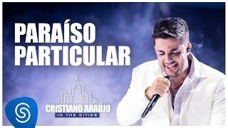 Cristiano Araújo - Paraíso Particular (DVD In The Cities)[Video Oficial]