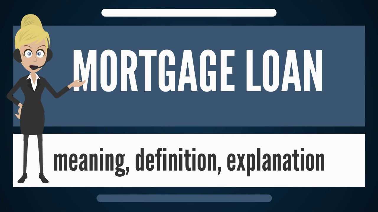 What is MORTGAGE LOAN? What does MORTGAGE LOAN mean? MORTGAGE LOAN meaning & explanation - YouTube