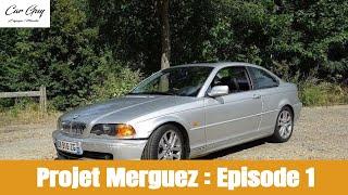 PROJET MERGUEZ Ep.1 : Présentation de la base [BMW E46 328ci]