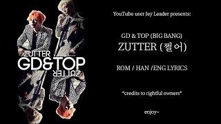 GD&TOP (BIG BANG)  - ZUTTER (쩔어) [ROM/HAN/ENG LYRICS]