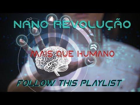 Nano Revolução - Mais que Humano | Documentário - Episódio 1 | MXPL