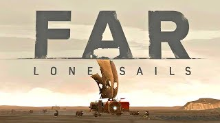 FAR: LONE SAILS - Gameplay Walkthrough Part 1 (New Vehicle Adventure Game 2018)