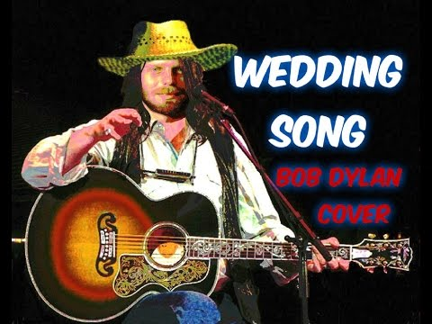 WEDDING SONG  (Bob Dylan cover)