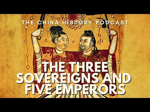 The Three Sovereigns and Five Emperors - The China History Podcast, presented by Laszlo Montgomery