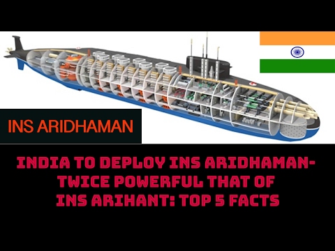 INDIA TO DEPLOY INS ARIDHMAAN- TWICE POWERFUL OF INS ARIHANT:TOP 5 FACTS