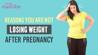 Reasons You Are Not Losing Weight After Pregnancy