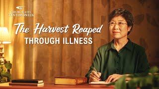"2021 Christian Testimony Video | ""The Harvest Reaped Through Illness"""
