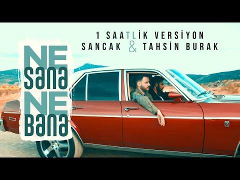 Sancak & Tahsin Burak – Ne Sana Ne Bana (1 saatlik versiyon)