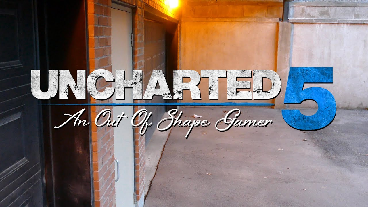 Uncharted 5 : An Out Of Shape Gamer (Uncharted 4 IRL ...