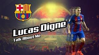 Lucas Digne 2016-17 - FC Barcelona - Talk About Me