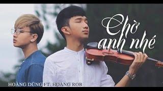 Chờ Anh Nhé (1 hour)  - Nguyễn Hoàng Dũng ft Hoàng Rob