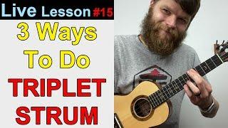 Learn 3 Ways to do the Triplet Strum on Ukulele!