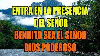 Entra en la presencia del Señor - Bendito Sea el Señor Poderoso (pista kararoke con letra)