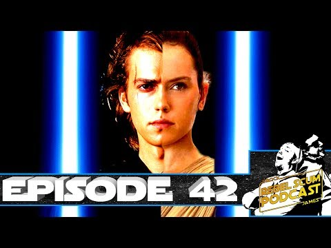 The Last Jedi TWIST Has to Do With Anakin & Rey - Luke's Isolation - Rebel Scum Podcast Ep. 42