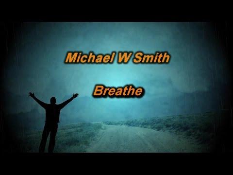 Breathe - Michael W. Smith (lyrics on screen) HD