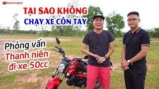 Thanh niên không chọn Xe Côn Tay 50cc vì lý do bất ngờ ▶