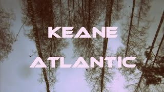 Keane - Atlantic (video with lyrics)