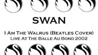 Swan - I Am The Walrus - Live At The Balle Au Bond 2002