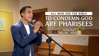 "2021 English Christian Song | ""All Who Use the Bible to Condemn God Are Pharisees"""
