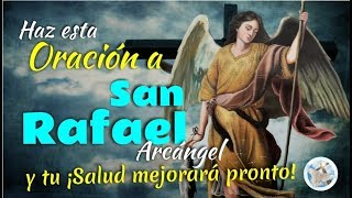 HAZ ESTA ORACIÓN AL ARCÁNGEL SAN RAFAEL Y ¡TU SALUD MEJOR...