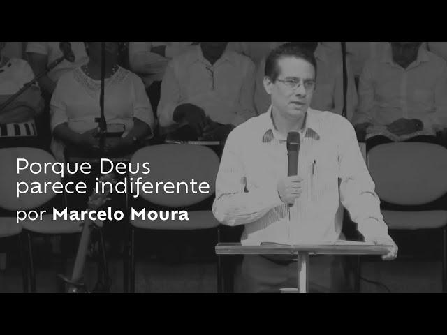 Porque Deus parece indiferente por Marcelo Moura