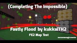 (COMPLETING THE IMPOSSIBLE) Fastly Flood by kukkaiTH2 | Roblox FE2 Map Test