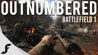 ALWAYS OUTNUMBERED - Battlefield 1