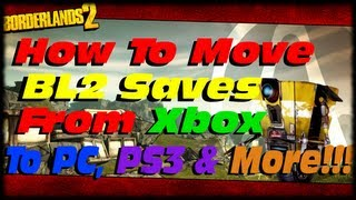 Borderlands 2 How To Move Game Saves Between Xbox 360, PC Steam & PS3 With Gibbed Save Editor!