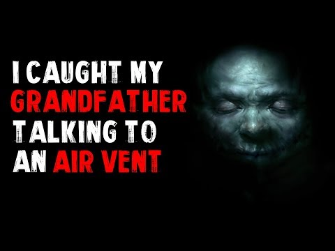 """I Caught My Grandfather Talking To An Air Vent"" Creepypasta"