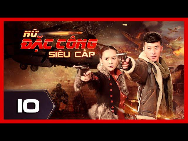 NỮ ĐẶC CÔNG SIÊU CẤP - Tập 10 | Phim Hành Động Võ Thuật Đỉnh Cao 2021 | iPhim