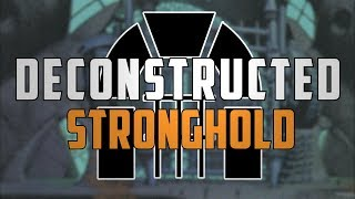 Deconstructed: Stronghold