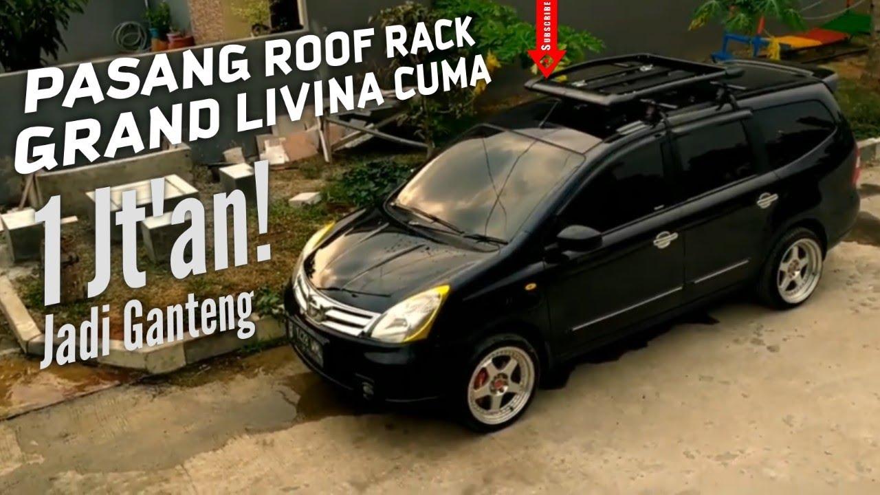 Cara Mengatasi Bagasi Grand Livina Sempit Pasang Roof Rack ...