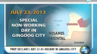 NewsLife: President Aquino declares July 23 as special non-working holiday in Gingoog City