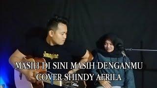Download MASIH DI SINI MASIH DENGANMU - GOLIATH (LIVE COVER ) SHINDY AFRILA