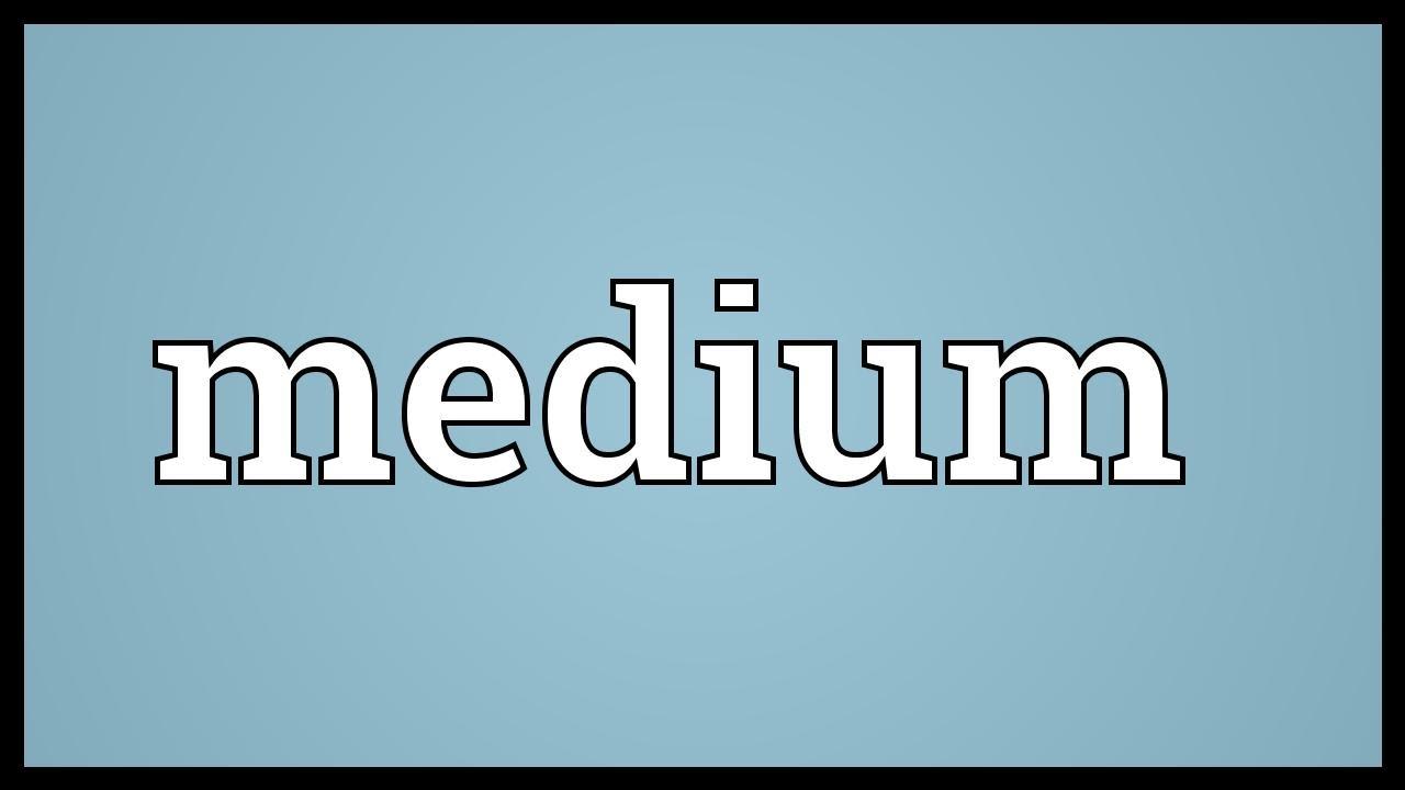 Medium Meaning - YouTube