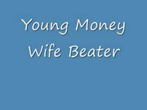 Young Money Wife Beater