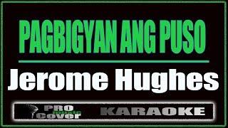 Pagbigyan Ang Puso - Jerome Hughes (KARAOKE)