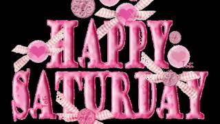 Happy Saturday Greetings Quotes Sms Wishes Saying E Card Wallpapers Whatsapp Video