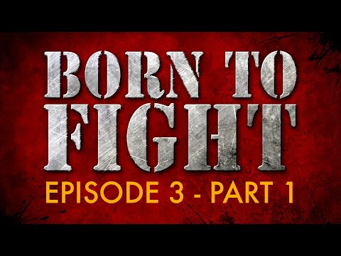 Born to Fight - ep3, pt1