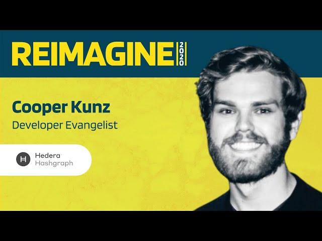 REIMAGINE 2020 v2.0 - Cooper Kunz - Hedera Hashgraph - The power of Hedera