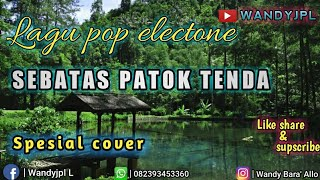 LAGU POP ELECTONE SEBATAS PATOK TENDA ✔️ || special cover 💯 music mp4 ||  TERBARU 2018